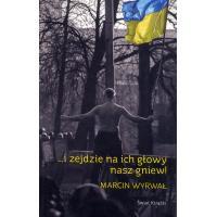 Wyrwal Marcin … s zejdzie na ich glowy nasz gniew   Warszawa: Swiat Ksiazki, 2014. 192 s. Pol.