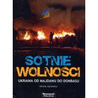 Kacewicz Michal.  Sotnie Wolnosci. Ukraina od Maidanu do Donbasu. Warszawa: Ringier Axel Springer, 2014. 311 s. Pol.